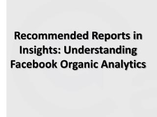 Recommended Reports in Insights: Understanding  Facebook Organic Analytics