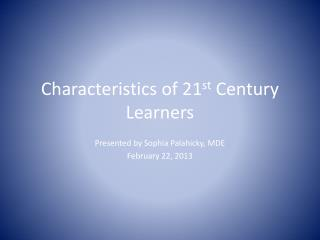 Characteristics of 21 st  Century Learners