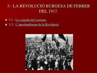 3.- LA REVOLUCIÓ BURGESA DE FEBRER DEL 1917.