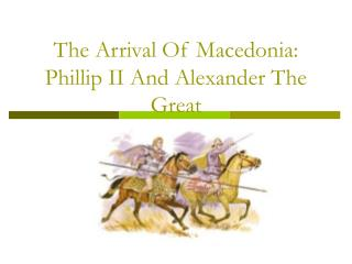 The Arrival Of Macedonia: Phillip II And Alexander The Great