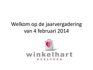 Welkom op de jaarvergadering   van 4 februari 2014