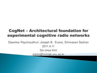 CogNet  – Architectural foundation for experimental  cognitive radio networks