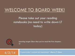 Welcome to board week!