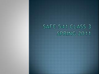 SAFE 541 Class 3 Spring 2011