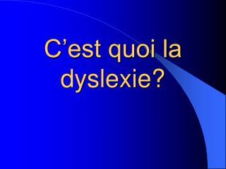 C'est quoi la dyslexie?