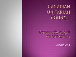 CANADIAN UNITARIAN COUNCIL aCTIVE  DEMOCRACY CONVERSATION