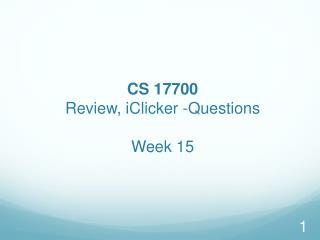 CS  17700  Review,  iClicker -Questions Week  15