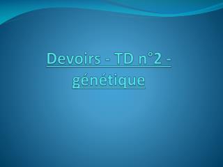 Devoirs - TD  n°2 - génétique
