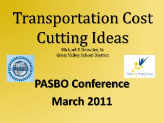 Transportation  C ost Cutting Ideas Michael F. Detwiler, Sr. Great Valley School District