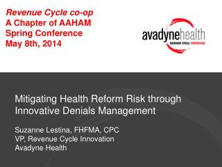 Mitigating Health Reform Risk through Innovative Denials Management Suzanne Lestina, FHFMA, CPC