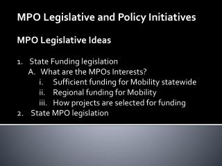 MPO Legislative and Policy Initiatives MPO Legislative Ideas State Funding legislation
