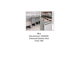 TP-1 Manufacturer: HADRIAN  Embossed Stainless Steel Finish: 90R