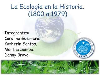 La Ecología en la  Historia. (1800 a 1979)