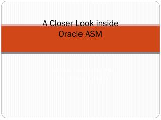 A Closer Look inside Oracle ASM