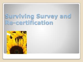 Surviving Survey and Re-certification