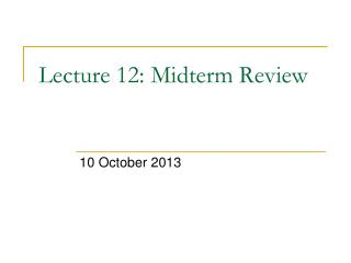 Lecture  12:  Midterm Review
