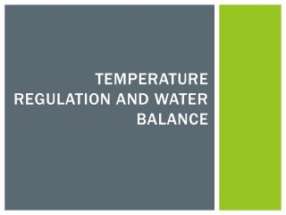 Temperature Regulation and Water Balance