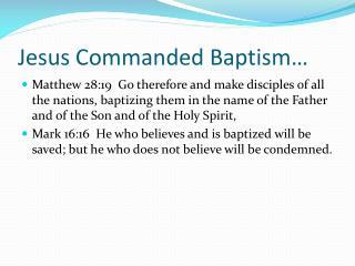 Jesus Commanded Baptism…
