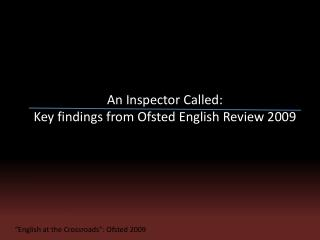 An Inspector Called:  Key findings from Ofsted English Review 2009