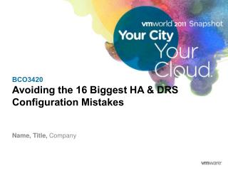 BCO3420 Avoiding the 16 Biggest HA & DRS  Configuration Mistakes