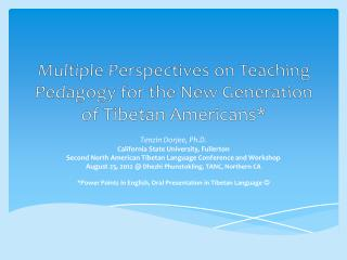 Multiple Perspectives on Teaching Pedagogy for the New Generation of Tibetan  Americans*