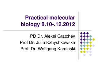 Practical molecular biology 10.10-14.10.2010