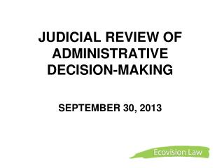 JUDICIAL REVIEW OF ADMINISTRATIVE DECISION-MAKING     SEPTEMBER 30, 2013