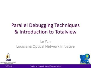 Parallel Debugging Techniques & Introduction to  Totalview