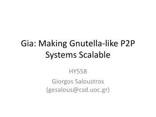 Gia : Making Gnutella-like P2P Systems Scalable