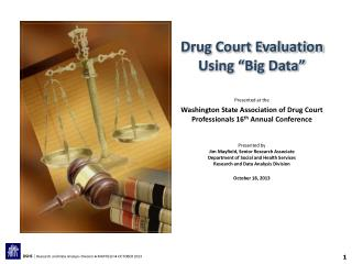 "Drug Court Evaluation Using ""Big Data"" Presented at the"