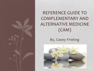 Reference Guide to Complementary and Alternative Medicine (CAM)