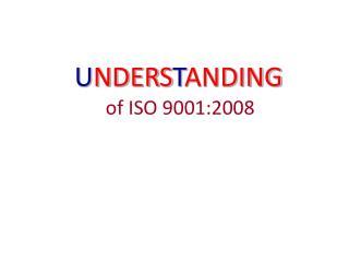U NDERS T ANDING of ISO 9001:2008