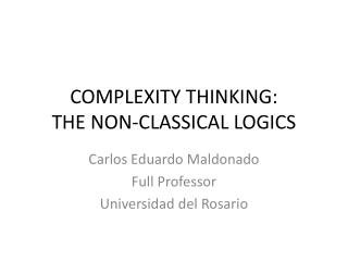 COMPLEXITY THINKING: THE NON-CLASSICAL LOGICS