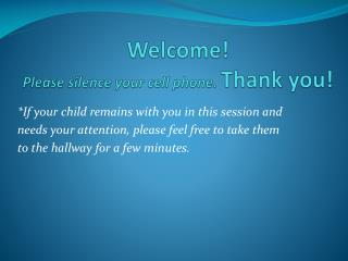 Welcome! Please silence your cell phone.  Thank you!