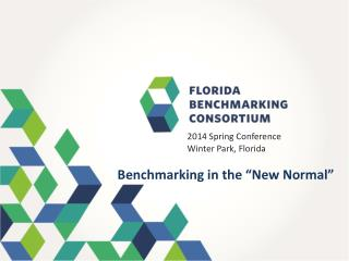 "2014 Spring Conference 				Winter Park, Florida  Benchmarking in the ""New Normal"""