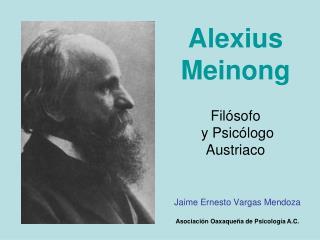 Alexius Meinong  Fil sofo  y Psic logo  Austriaco