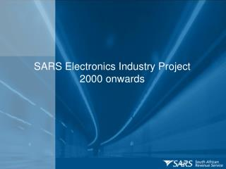 SARS Electronics Industry Project  2000 onwards