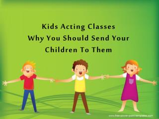 Facts About Kids Acting Classes and Your Children