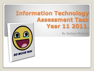 Information Technology Assessment Task  Year 11 2011.