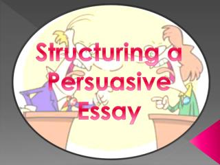 Structuring a Persuasive Essay