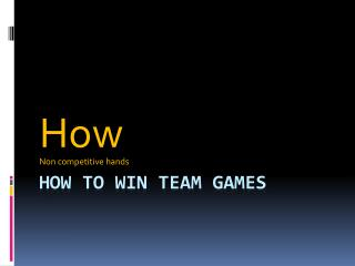 How to win team games