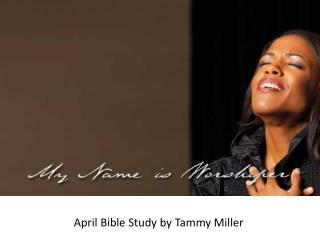 April Bible Study  by Tammy Miller