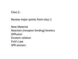 Class 2.  Review major points from  class 1  New Material Reaction  (receptor binding) kinetics