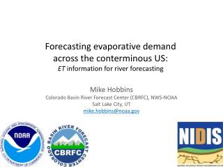 Mike  Hobbins Colorado Basin River Forecast Center ( CBRFC ), NWS-NOAA Salt Lake City, UT