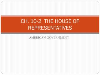 CH. 10-2  THE HOUSE OF REPRESENTATIVES