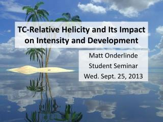 TC-Relative Helicity and Its Impact on Intensity and Development