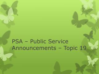 PSA � Public Service Announcements � Topic 19