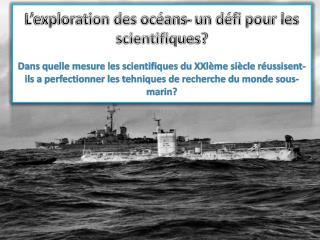 Sous-thème Les  bathyscaphes-moyens d'exploration de l'abysse  océanique