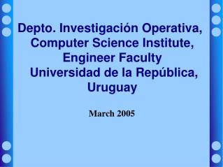 Depto. Investigaci n Operativa, Computer Science Institute, Engineer Faculty  Universidad de la Rep blica, Uruguay