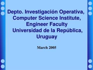 Depto. Investigaci n Operativa, Computer Science Institute, Engineer Faculty  Universidad de la Rep blica, Uruguay